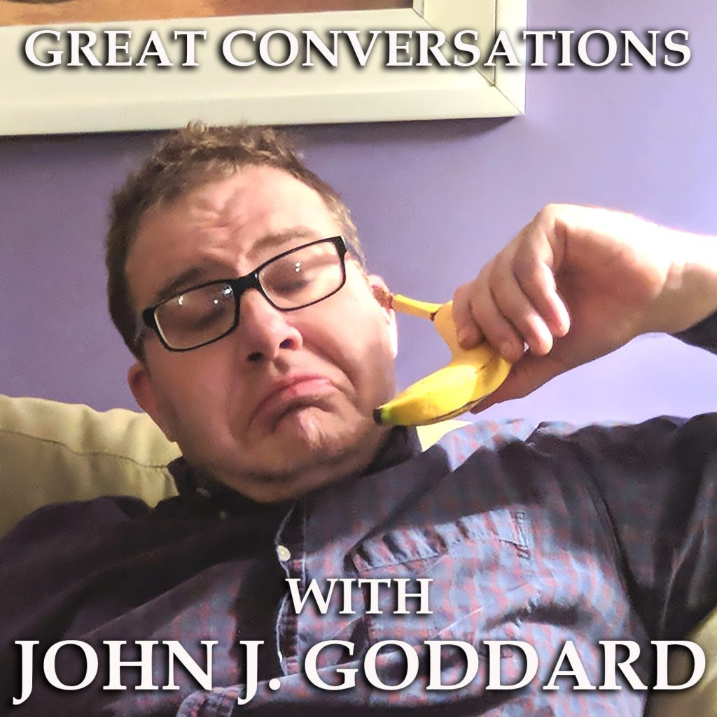 Great Conversations with John J. Goddard